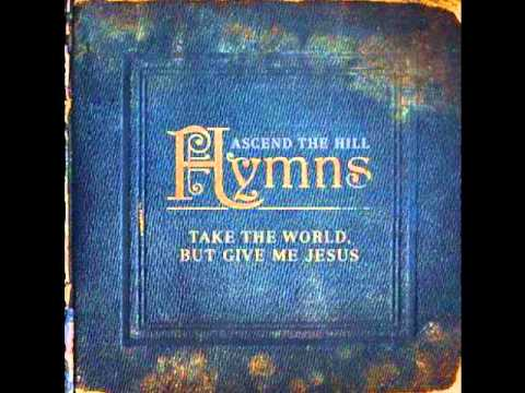Клип Ascend The Hill - Take The World, But Give Me Jesus
