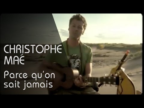 preview Christophe Maé - Parce Qu'On Ne Sait Jamais from youtube