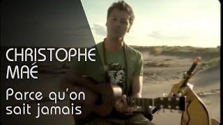 Christophe Maé - Parce Qu'On Ne Sait Jamais [Clip Officiel]