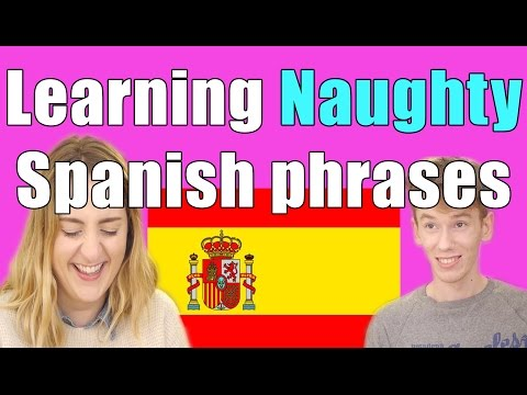 Learning NAUGHTY Spanish phrases