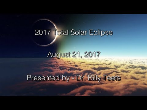 2017 Total Solar Eclipse - Presentation by Dr. Billy Teets