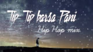 Tip Tip Barsa Pani 2.0 song Hip Hop mix | akshay the A |320 kbps HQ mp3 Download link in Description