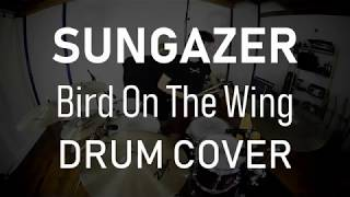 SUNGAZER - Bird On The Wing - DRUM COVER (ADAM NEELY, SHAWN CROWDER & ELLIOTT KLEIN)