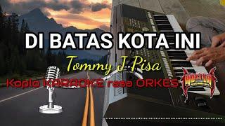 DI BATAS KOTA INI - Tommy J Pisa Koplo KARAOKE rasa ORKES Yamaha PSR S970