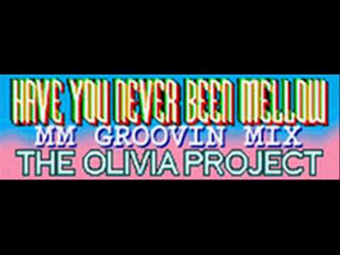 THE OLIVIA PROJECT - HAVE YOU NEVER BEEN MELLOW (MM GROOVIN MIX) [HQ]