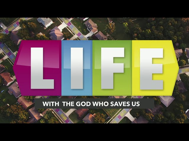 Life With the God Who Saves Us - Sunday, July 12, 2020