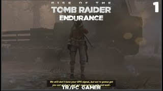 Rise Of The Tomb Raider Endurance(TR/PC Gamer)Part 1