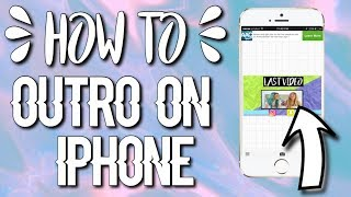 HOW TO MAKE AN OUTRO ON IPHONE