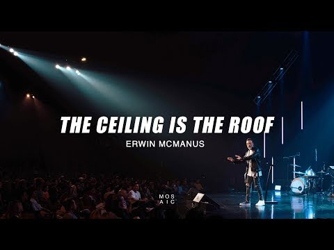 Erwin McManus | The Ceiling is the Roof