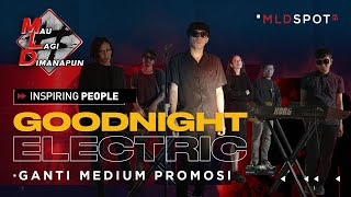 GOODNIGHT ELECTRIC - Ganti Medium Promosi   INSPIRING PEOPLE #70