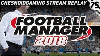 Football Manager 2018 Ep75 - OF COURSE THEY'D DO THAT!!