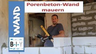 Wand bauen - Anleitung - Porenbetonwand selber mauern