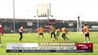 Former Cameroon striker Samuel Eto'o named Antalyaspor player-manager