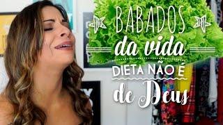 Babados da Vida - DIETA NÃO É DE DEUS! #VEDA23