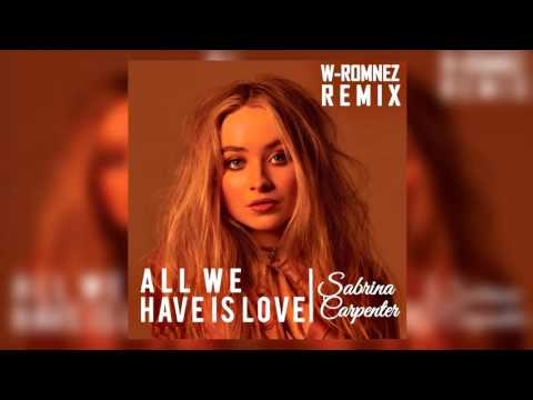 Sabrina Carpenter - All We Have Is Love (W-Romnez REMIX)