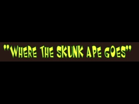 """Where The Skunk Ape Goes"""