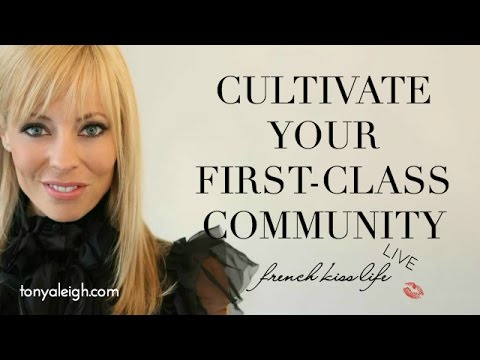 How to Cultivate a First-Class Community :: French Kiss Life LIVE with Tonya Leigh