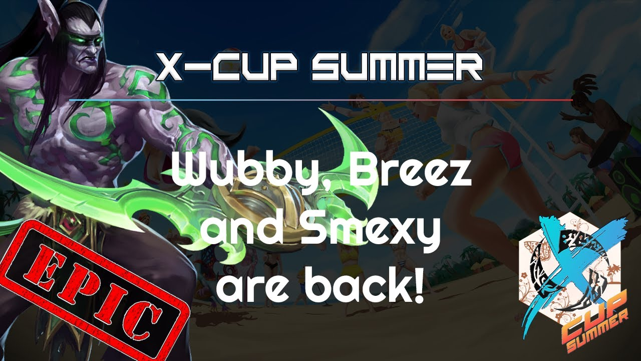 Wubby, Breez & Smexy are back! X-Cup Summer - Heroes of the Storm