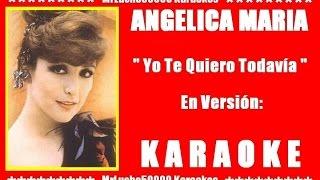Angelica María - Yo Te Quiero Todavía ( KARAOKE DEMO Nº 01 )