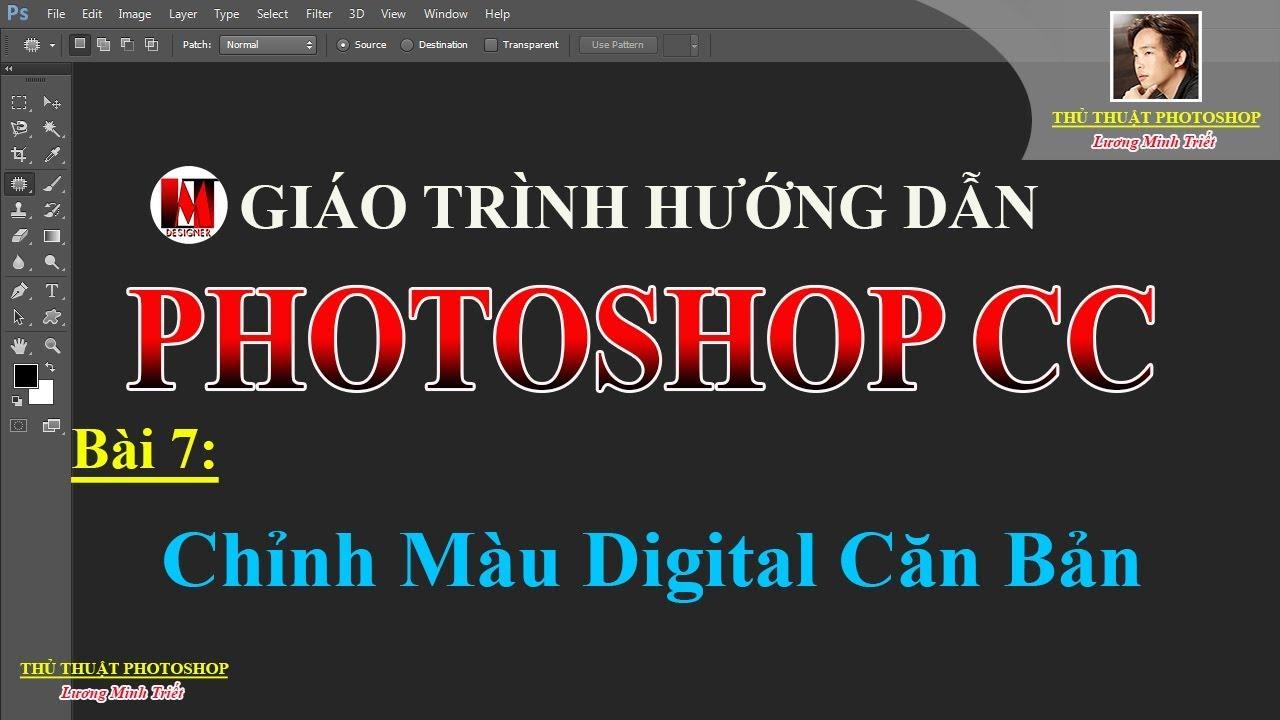 Bài 7 Chỉnh Màu Digital Căn Bản | PhotoshopCC | Lương Minh Triết