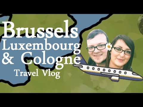 Brussels, Luxembourg & Cologne Travel Vlog