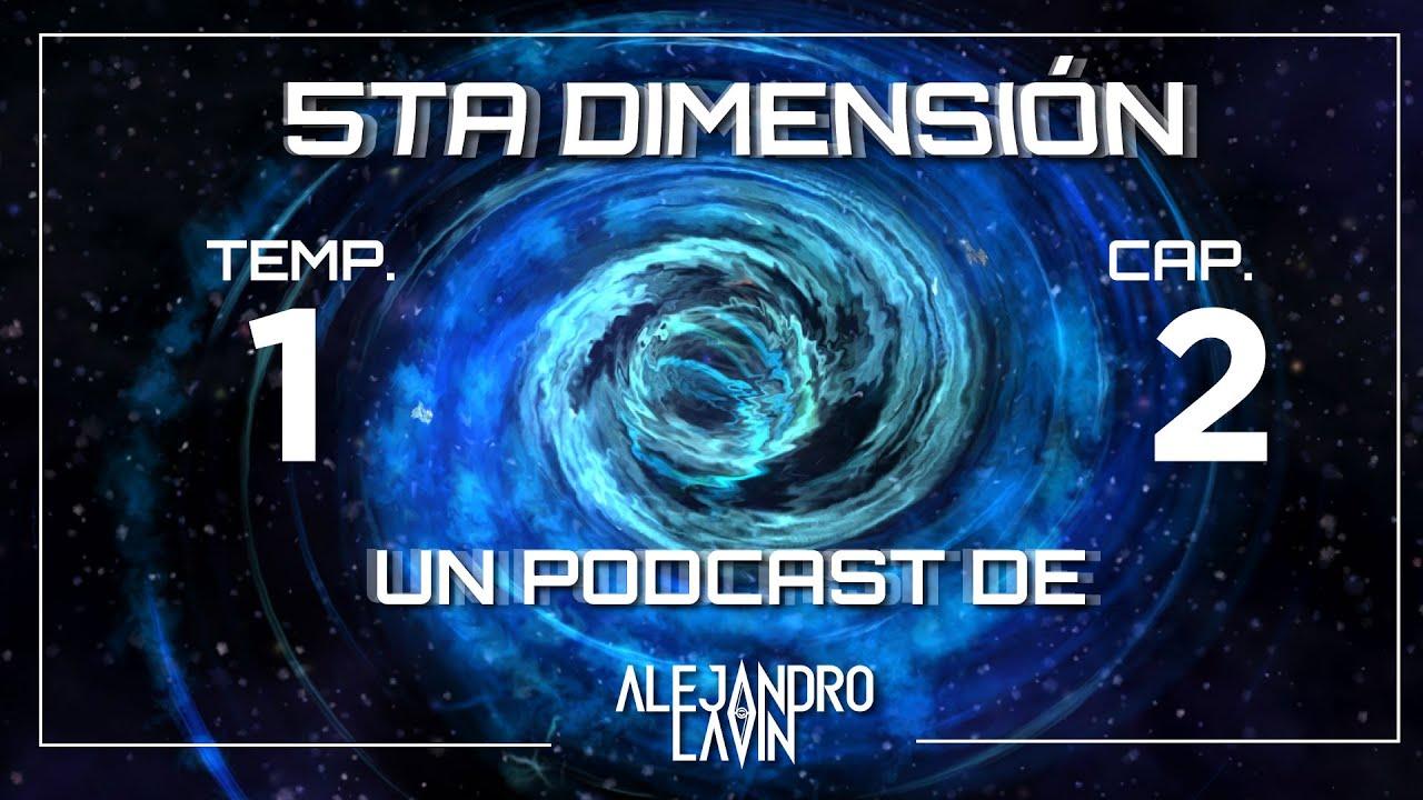 Download La Quinta Dimensión - Temp. 1 - Cap. 2 - Podcast de Alejandro Lavín