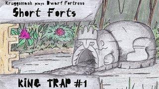 Dwarf Fortress Short Forts: Kingtrap #1