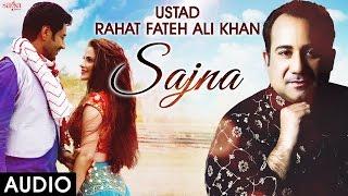 Sajna (Audio) Ustad Rahat Fateh Ali Khan Songs | New Punjabi Romantic Songs 2016