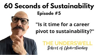 60 Seconds of Sustainability! Today's topic: Time for a career pivot?