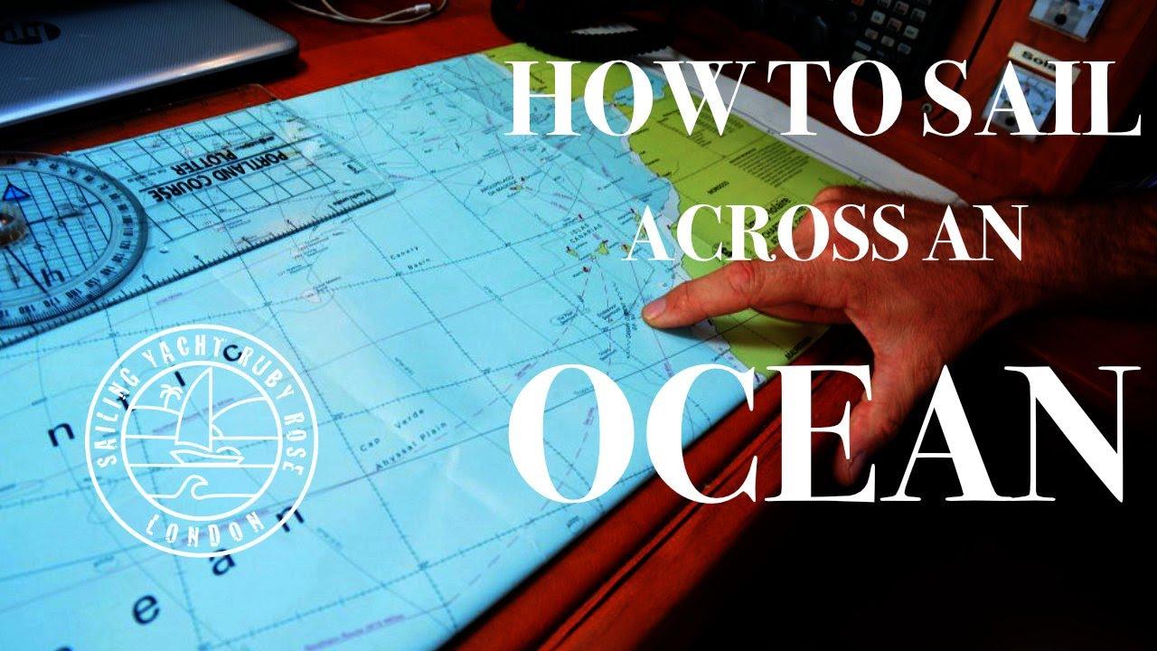 HOW TO SAIL ACROSS AN OCEAN