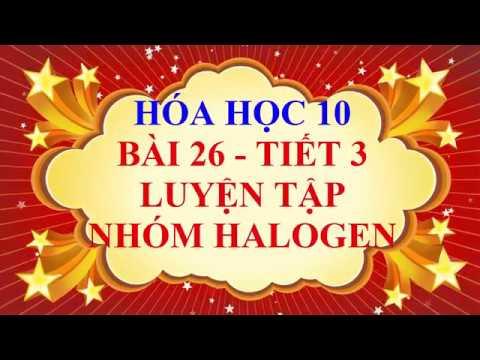 Hóa học lớp 10 – Bài 26 – Luyện tập về nhóm halogen – Tiết 3
