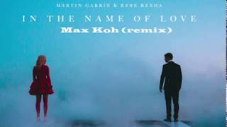 Martin Garrix Ft. Bebe Rexha - In The Name Of Love (Max Koh Remix)