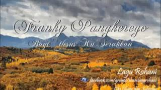 Video Bagi Yesus Ku Serahkan - Franky Pangkerego (Instrument) download MP3, 3GP, MP4, WEBM, AVI, FLV Agustus 2018