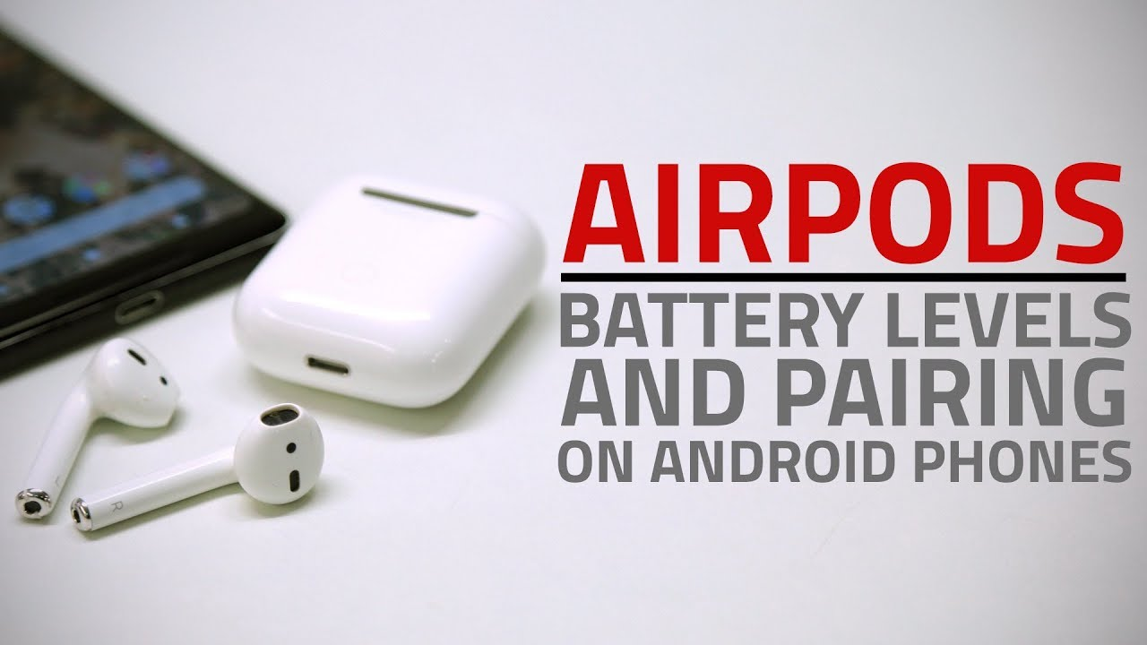 How To Use Airpods With Android Phones Pairing Check Battery Levels And More Youtube