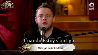 CUANDO ESTOY CONTIGO-RODRIGO DE LA CADENA-NOCHE BOLEROS Y SON