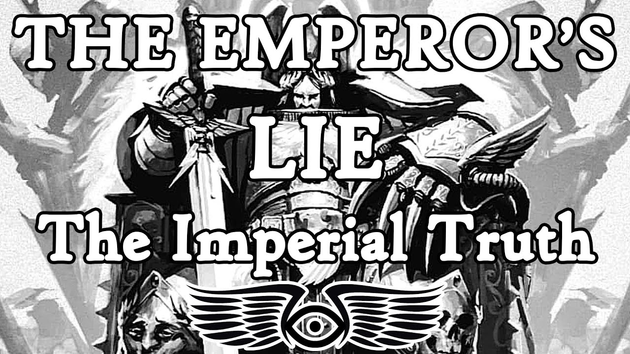 The Emperor's Lie: The Imperial Truth (Warhammer 40k & Horus Heresy Lore)
