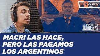 Macri las hace, pero las pagamos los argentinos | El comentario de Juan Amorín