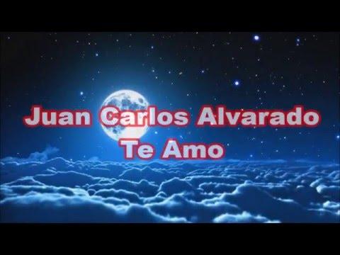 Te Amo con Letra Juan Carlos Alvarado