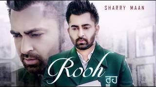 Rooh: Sharry Mann (Full Video Song) Mista Baaz |Ravi Raj | Latest Songs 2018