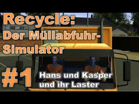 Hans, Kasper und ihr Laster ★ RECYCLE DER MÜLLABFUHR SIMULATOR #1 ★ Mini Let's play Recycle