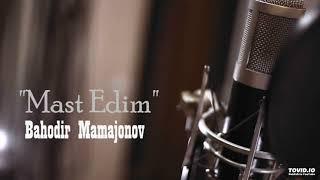 Скачать Bahodir Mamajonov Mast Edim Official Muisc Version