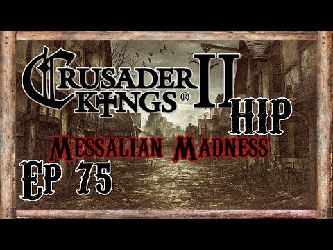 CK2 Historical Immersion Project (HIP) - Messalian Madness - Ep 75