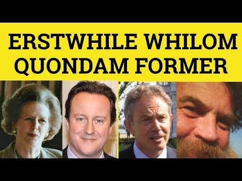 🔵 Erstwhile Whilom Quondam Former - Whilom Meaning - Erstwhile Examples - Quondam in a Sentence