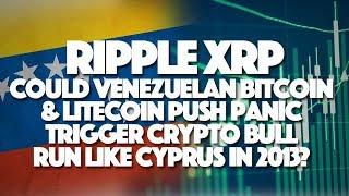 Ripple XRP: Could Venezuelan Bitcoin Push Panic Trigger Crypto Bull Run Like Cyprus in 2013?
