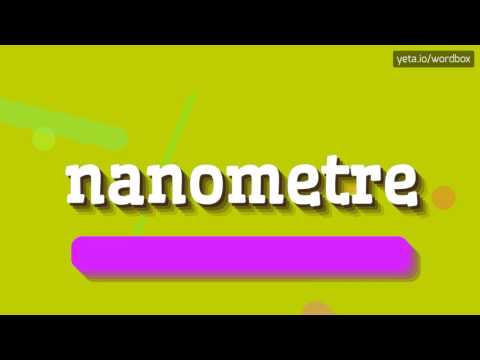 NANOMETRE - HOW TO PRONOUNCE IT!?