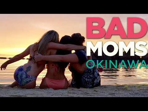 BAD MOMS | Okinawa, Japan