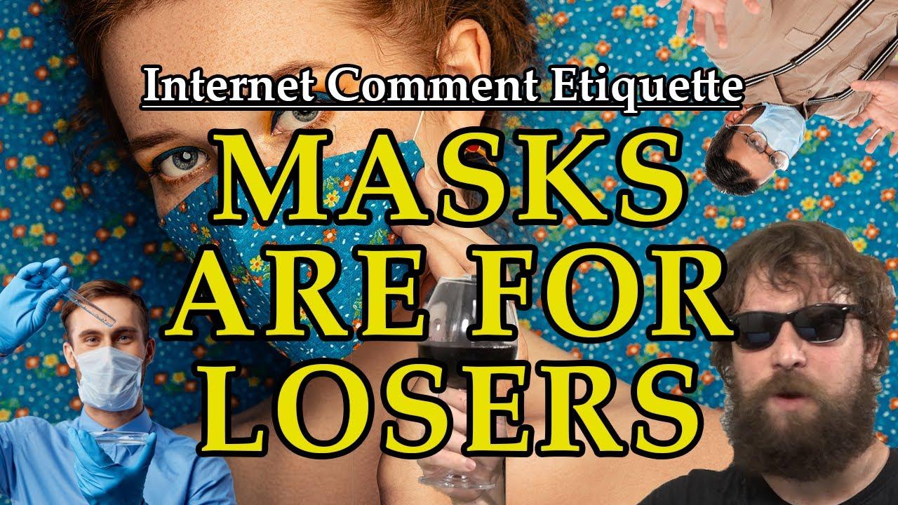 "Internet Comment Etiquette: ""Masks are for Losers"""