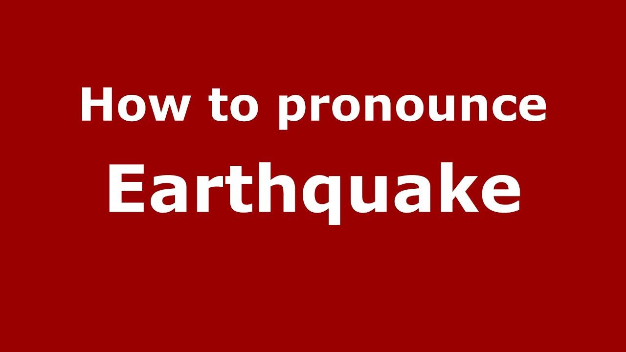How to say or pronounce Earthquake - PronounceNames.com