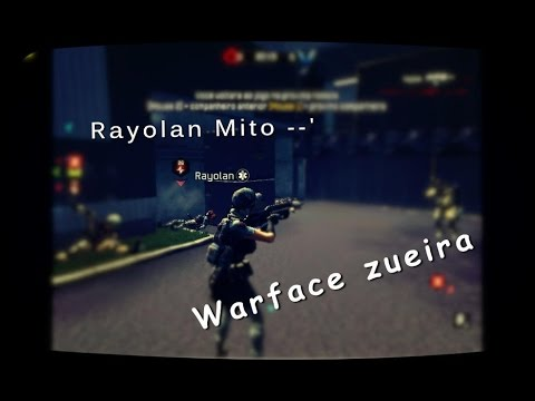Warface Zueira + Rayolan Mito