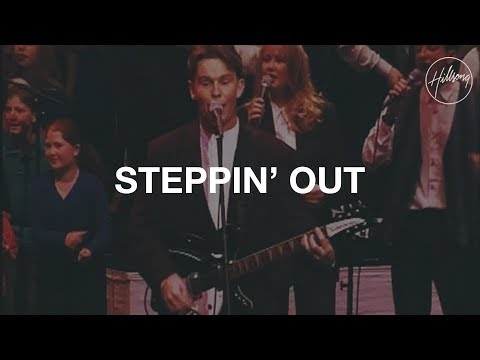 Steppin' Out - Hillsong Worship